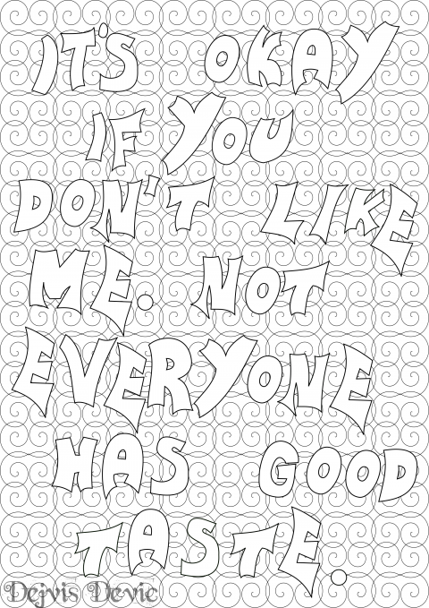 It's okay if you don't like me.Not everyoe has good taste printable coloring page
